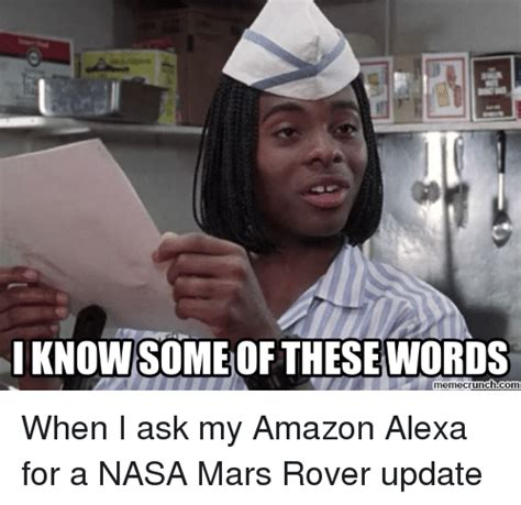 Amazon Memes - knowsome of thesewords meme crunch when i ask my amazon alexa for a nasa mars rover update