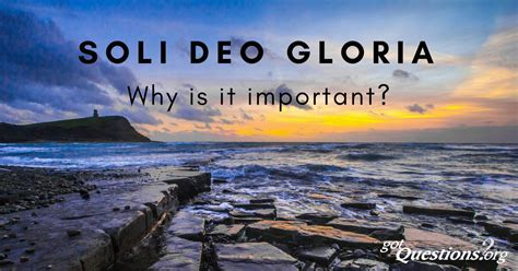 Why is soli Deo gloria important?   GotQuestions.org