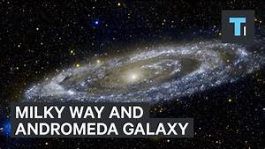 Milky Way and Andromeda Galaxy collision - YouTube
