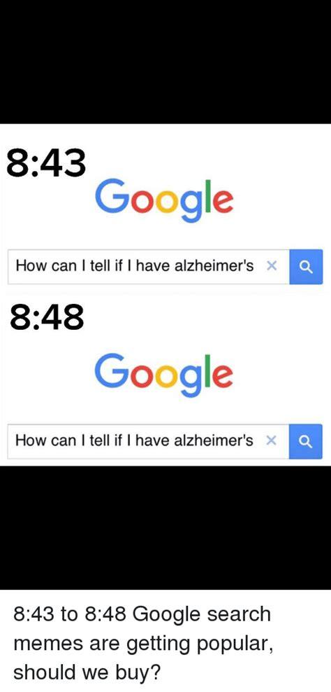 Memes De Google - 843 google how can i tell if i have alzheimer s x c 848 google how can i tell if i have