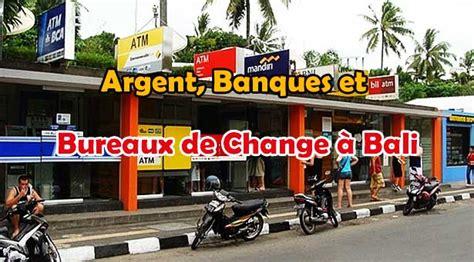 bureau de change monnaie argent banques et bureaux de change à bali lebaliblog
