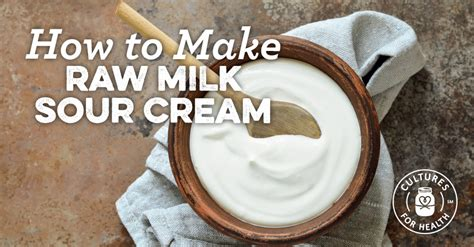 how is sour made how to make raw sour cream cultures for health