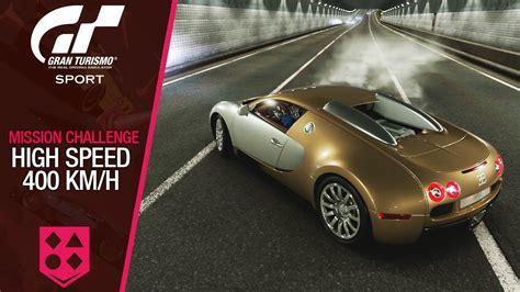Bugatti Veyron High Speed by Gran Turismo Sport Challenge 28 4 4 High Speed 400