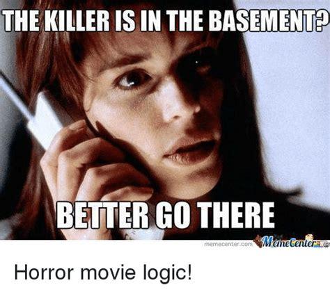 Logic Memes - the killer isin the basement better go there memetenler memecen com horror movie logic logic