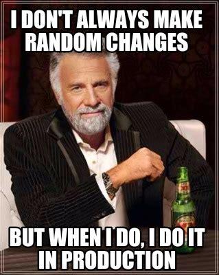 Random Meme Generator - meme creator i don t always make random changes but when i do i do it in production meme
