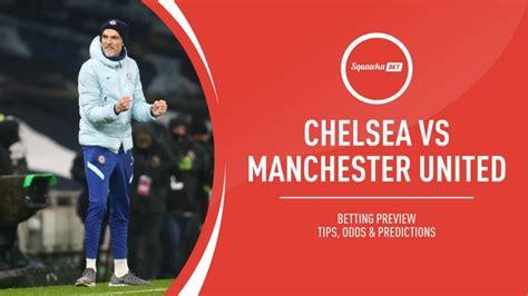 Chelsea v Man Utd prediction, betting tips, odds, preview ...