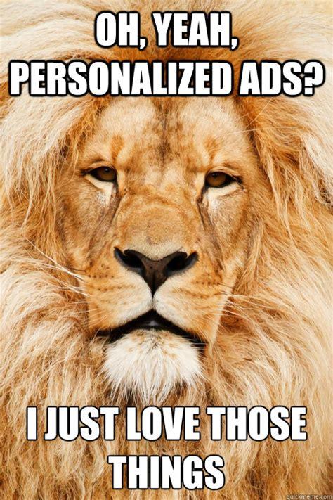 Unamused Cat Meme - oh yeah personalized ads i just love those things unamused lion quickmeme