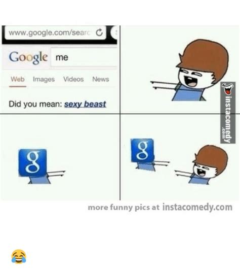 Google Funny Memes - www googlecomsear c google me web images videos news did you mean sexybeast more funny pics at