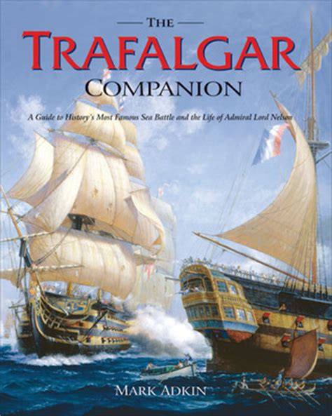 The Trafalgar Companion The Complete Guide To History's