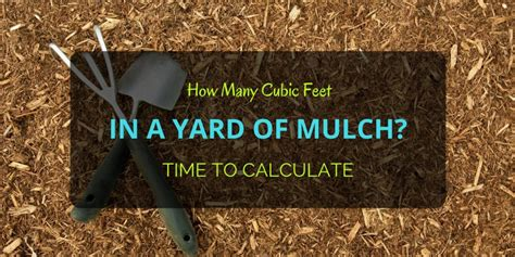 How Many Cubic Feet In A Yard Of Mulch? Time To Calculate