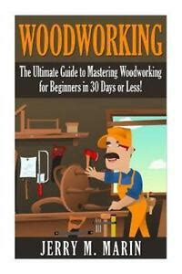 woodworking  ultimate guide  mastering woodworking