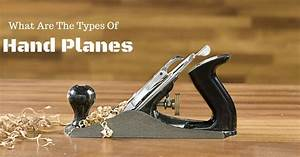 What Are The Types Of Hand Planes?