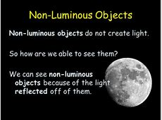 Explain the difference between luminous and nonluminous