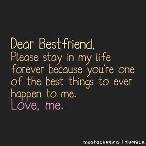 Dear Best Friend,Please stay In My Life Forever because ...