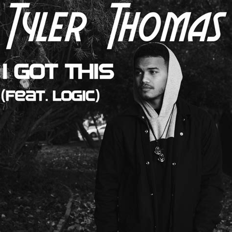 New Music Tyler Thomas  I Got This (feat Logic