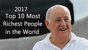 Top 10 Most Richest People in the World 2017 - YouTube