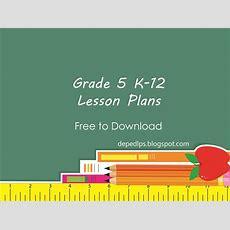 Grade 5 K12 Lesson Plans  Deped Lp's
