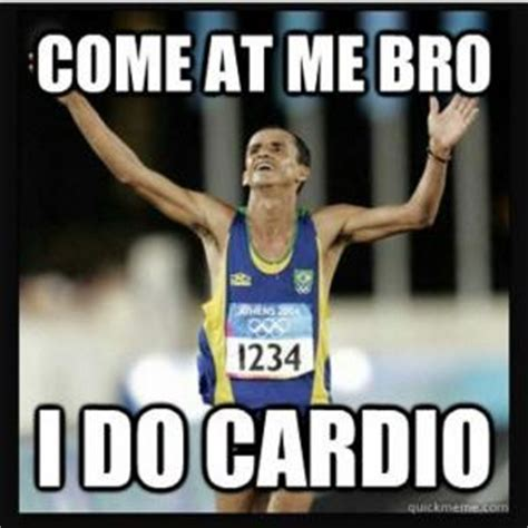 Cardio Meme - come at me bro kappit