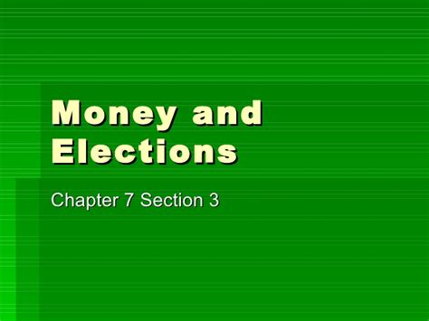 Chapter 7 Section 3 (money And Elections