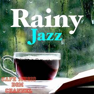 Cafe Music BGM channel「Rainy Jazz ~Relaxing Jazz With Rain ...