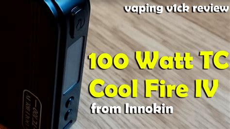 Innokin Cool Fire 100 Watt Tc  Mod Review  Youtube