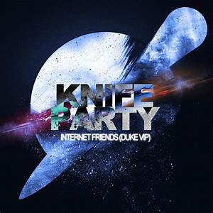 Knife Party Internet Friends | www.pixshark.com - Images ...