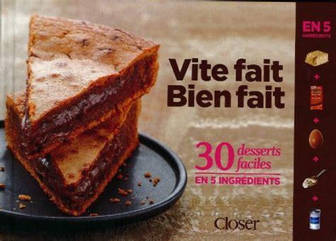 dessert vite fait bien fait acheter livre cuisine vite fait bien fait 30 desserts faciles 2013 recettes pour siphon
