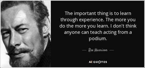 rex harrison quote  important    learn