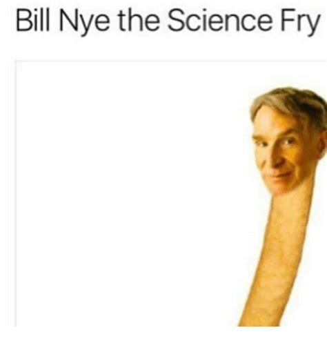 Bill Nye The Science Guy Memes - bill nye the science fry bill nye meme on me me