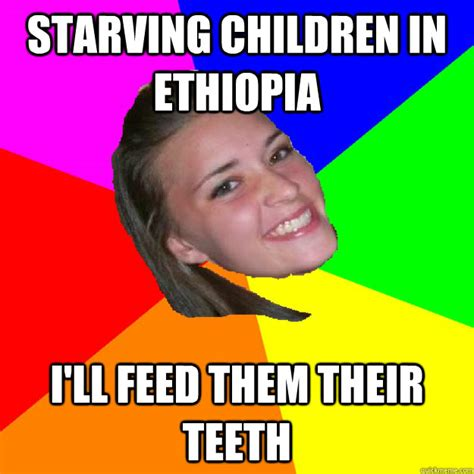 Starving Child Meme - starving children in ethiopia i ll feed them their teeth notorious sarah quickmeme