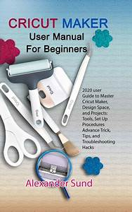 Cricut Maker User Manual For Beginners  2020 User Guide To