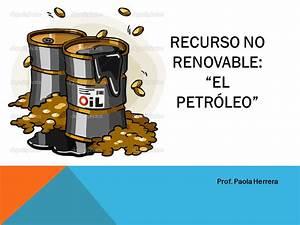 RECURSO NO RENOVABLE: EL PETRÓLEO ppt video online descargar