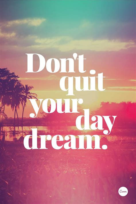 T Quote Don T Quit Your Daydream Inspiration Quote