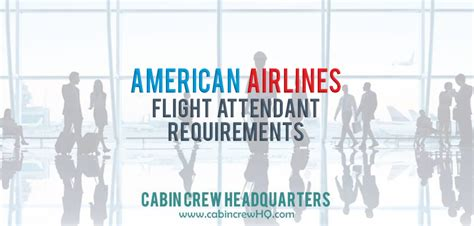 cabin crew requirements american airlines flight attendant requirements cabin