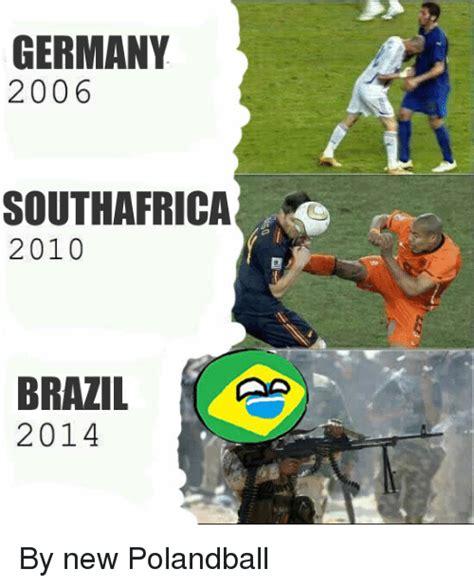 Brazil Meme - germany 2006 southafrica 2010 brazil 2014 by new polandball brazil meme on sizzle