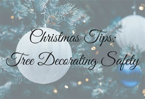 christmas tips tree decorating safety hickerson