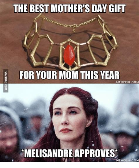 the best s day gift the best mother s day gift for your mom this year memeful com melisandreapproves memefulcom
