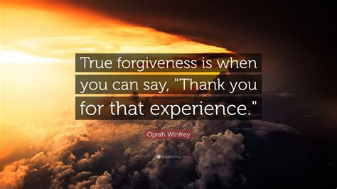 """When You Say Nothing At All: Oprah Winfrey Quote: """"True Forgiveness Is When You Can Say"""