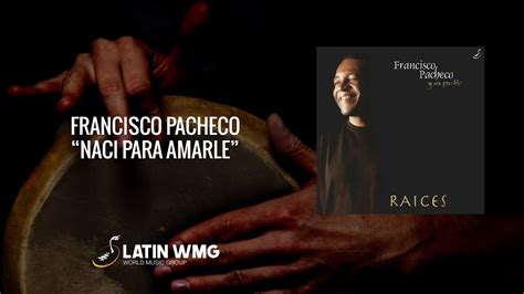 See all artists, albums, and tracks tagged with worldly on bandcamp. Francisco Pacheco - Nací para amarle - World Music Group - YouTube