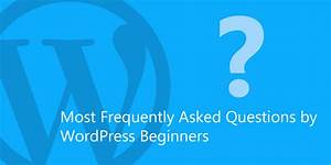 Most Frequently Asked Questions by WordPress Beginners ...