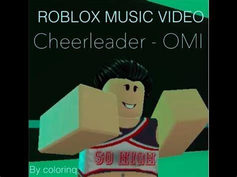 cheerleader omi roblox video youtube roblox