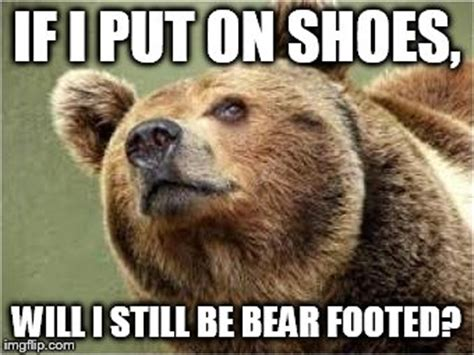 I Make Shoes Meme - smug bear meme imgflip