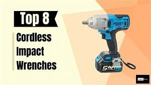 Top 8 Best Buy Cordless Impact Wrenches Review And Buying