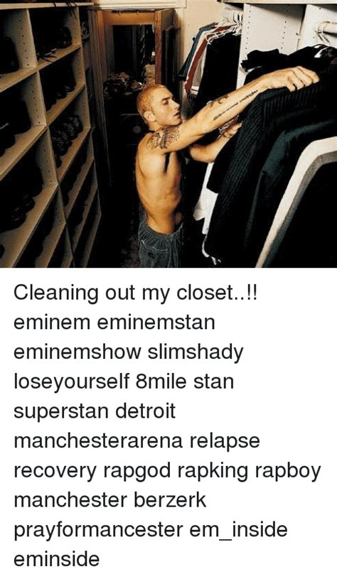 Cleaning Closet Eminem by 25 Best Memes About Cleaning Out My Closet Cleaning Out