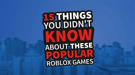 15 things you didn 39 t know about these popular roblox games