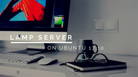 How To Install Lamp Server On Ubuntu 17.10 Server