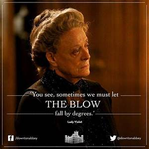 1000+ images ab... Lady Violet Crawley Quotes
