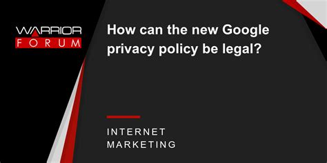 The personal information that i collect is used for providing and improving the service. How can the new Google privacy policy be legal? | Warrior ...