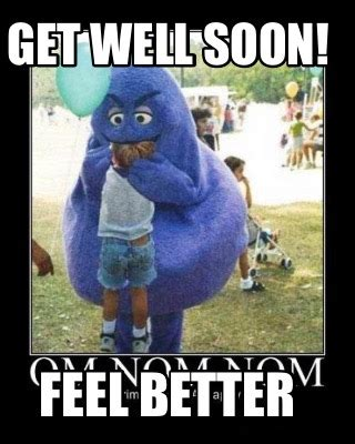 Funny Feel Better Memes - meme creator get well soon feel better meme generator at memecreator org