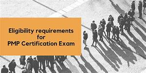 Eligibility Requirements For Pmp Certification Exam